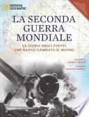 La seconda guerra mondiale. La storia degli eventi che hanno cambiato il mondo. Ediz. illustrata
