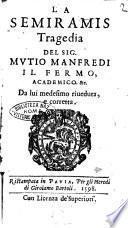 La Semiramis tragedia del sig. Mutio Manfredi il fermo academico &c. da lui medesimo riueduta e corretta