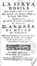 La serva nobile dramma musicale da recitarsi nel teatro vicino a S. Lucia della Tinta. Dedicato a sua eccellenza il signor D. Andrea di Mello di Castro ..