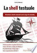 La shell testuale. Diventare utenti avanzati con la riga di comando