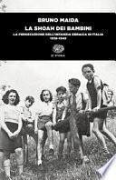 La Shoah dei bambini. La persecuzione dell'infanzia ebraica in Italia (1938-1945)