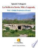 La Sicilia tra Storia, Miti e Leggende. Vol. 1: Dalla Preistoria ai Fenici