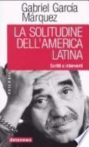 La solitudine dell'America latina. Scritti e interventi