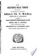 La solitudine delle vergini ovvero Virtù e vita della Ss. V. Maria esemplare di perfezione alle vergini consacrate a Dio opera del p. Gentile