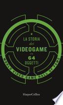 La storia dei videogiochi in 64 oggetti