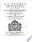 La Storia dell'Antico, e Nuovo Testamento del padre d. Agostino Calmet benedittino ... Traduzione dal francese di Selvaggio Canturani. Tomo primo [-secondo]
