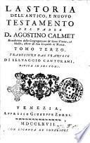 La storia dell'Antico, e Nuovo Testamento del padre d. Agostino Calmet ... Tomo primo °-sesto!. Traduzione dal francese di Selvaggio Canturani, divisa in sei tomi
