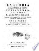 La storia dell'Antico, e Nuovo Testamento, del padre d. Agostino Calmet ... Traduzione dal francese di Selvaggio Canturani. Tomo primo [-secondo!