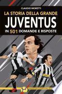 La storia della grande Juventus in 501 domande e risposte