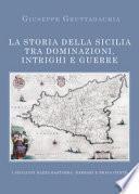 La storia della Sicilia tra dominazioni, intrighi e guerre