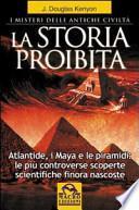 La storia proibita. I misteri delle antiche civiltà. Atlantide, i Maya e le piramidi. Le più controverse scoperte scientifiche finora nascoste