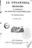 La straniera melodramma da rappresentarsi nel Teatro dell'eccellentissima città di Barcellona, l'anno 1831 [la musica è del maestro sig. Vincenzo Bellini]