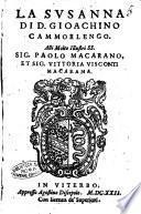 La Susanna di D. Gioachino Cammorlengo. Alli molto illustri SS. sig. Paolo Macarano, et sig. Vittoria Visconti Macarana