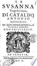La Susanna tragedia sacra, di Cataldo Antonio Mannarino. Con quattro intermedij dell' historia, di Susanna hebrea