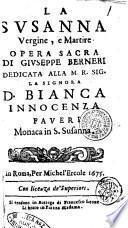 La Susanna vergine, e martire opera sacra di Giuseppe Berneri dedicata alla ... signora D. Bianca Innocenza Faueri ..