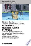 La terapia multisistemica in acqua. Un nuovo approccio terapeutico per soggetti con disturbo autistico e della relazione. Indicazioni per operatori, psicologi, terapisti, genitori