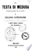 La testa di Medusa commedia in 5 atti di Riccardo Castelvecchio