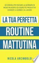La Tua Perfetta Routine Mattutina