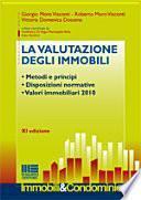 La valutazione degli immobili. Metodi e principi. Disposizioni normative. Valori immobiliari 2010