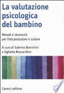 La valutazione psicologica del bambino. Metodi e strumenti per l'età prescolare e scolare