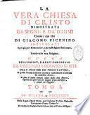 La vera Chiesa di Cristo dimostrata da' Segni, e da' Dogmi... Opera dell'emin.mo, e rev.mo Cardinale Fr. Vincenzo Lodovico Gotti,...