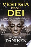 La vestigia degli dei. Viaggio alla ricerca di resti alieni in Italia, Egitto, Spagna, Francia e Turchia