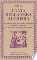 La via della vera alchimia. La preparazione della pietra filosofale interiore ed esteriore