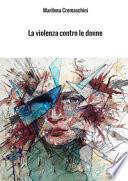 La violenza contro le donne. Crimine e psicopatologia del maltrattamento e del femminicidio