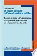 La visione sistemica dell'Azienda sanitaria pubblica. Tendenze evolutive dell'organizzazione, della gestione e della rilevazione nel sistema di tutela della salute