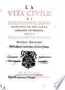 La vita civile, distinta in 3 parti, aggiuntovi un trattato della educazione del principe. 2. ed. dall'autore ricorretta ed accrescui ta