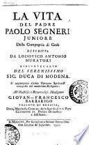 La vita del Padre Paolo Segneri juniore della Compagnia di Gesù descritta da Lodovico Antonio Muratori ... S'aggiungono alcune Operette Spirituali composte dal medesimo religioso ..