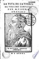 La Vita di Catherina vergine composta per M. Pietro Aretino (Sonnetti da D. Barbaro, L. Dolce)