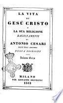 La vita di Gesu Cristo e la sua religione ragionamenti di Antonio Cesari