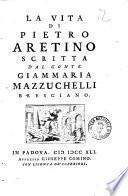 La vita di Pietro Aretino scritta dal conte Giammaria Mazzuchelli bresciano