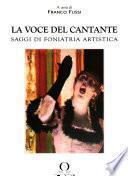 La voce del cantante: Comprende gli atti del convegno I disturbi della voce artistica, svoltosi al Teatro Alighieri di Ravenna nel novembre 1999