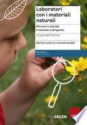 Laboratori con i materiali naturali. Percorsi e attività in sezione e all'aperto. Scuola dell'infanzia