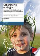 Laboratorio ecologia. Storie e attività di educazione ambientale per la scuola primaria