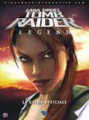 Lara Croft Tomb Raider: Legend - La Guida Ufficiale