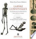 Larvae conviviales. Gli scheletri da banchetto nell'antica Roma