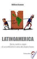 Latinoamerica. Storia, realtà e utopia di un continente in cerca del proprio futuro