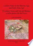 Latium vetus in the Bronze Age and Early Iron Age / Il Latium vetus nell'età del Bronzo e nella prima età del Ferro