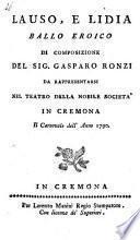 Lauso e Lidia ballo eroico di composizione del sig. Gasparo Ronzi da rappresentarsi nel Teatro della nobile società in Cremona il carnovale dell'anno 1790