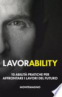 Lavorability. 10 abilità pratiche per affrontare i lavori del futuro