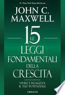 Le 15 leggi fondamentali della crescita. Vivile e realizza il tuo potenziale