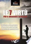 Le 7 virtù per il successo e la felicità. Il modello di crescita personale dell'antica tradizione occidentale
