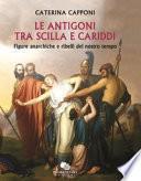 Le Antigoni tra Scilla e Cariddi. Figure anarchiche e ribelli del nostro tempo