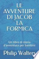 Le Avventure Di Jacob La Formica: Un Libro Di Storia d'Avventura Per Bambini