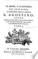 Le azioni, e la dottrina del gran padre, e dottore della chiesa S. Agostino
