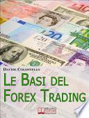Le Basi del Forex Trading. Guida Pratica per Evitare gli Errori da Principianti e Imparare a Guadagnare con il Forex. (Ebook Italiano - Anteprima Gratis)