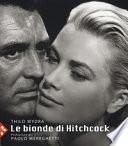 Le bionde di Hitchcock. L'invenzione di un'icona. 83 fotografie da 19 film. Ediz. illustrata
